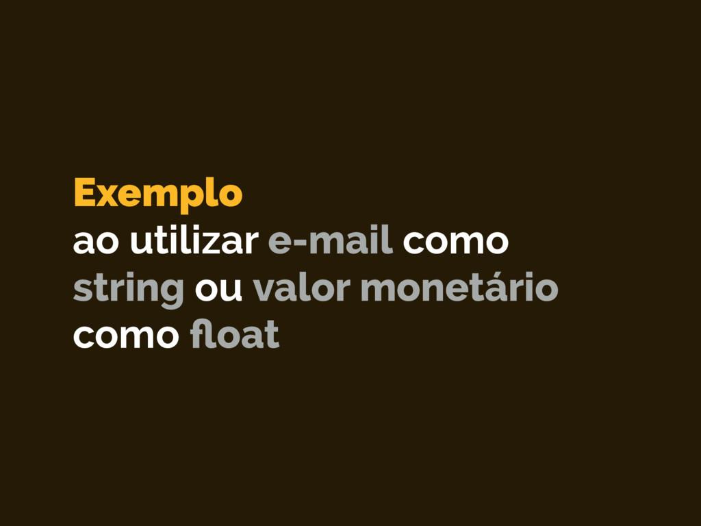 Exemplo ao utilizar e-mail como string ou valo...