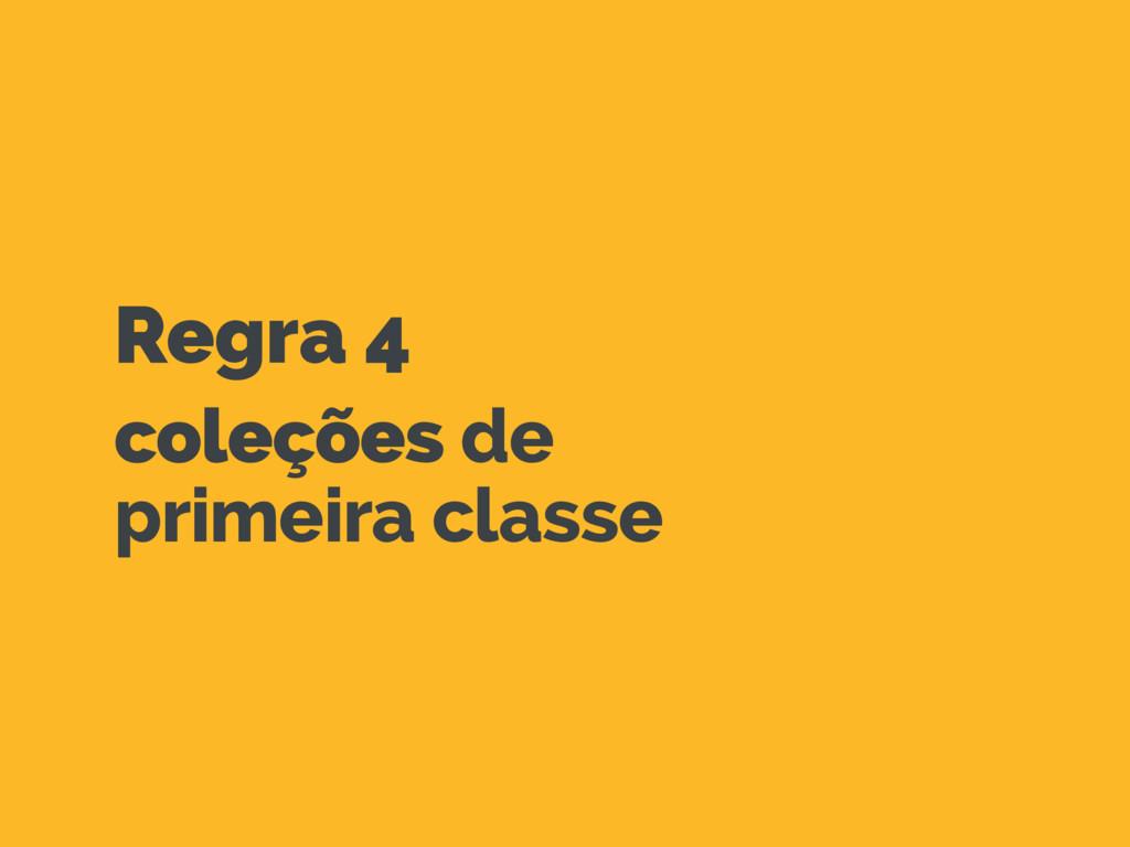 Regra 4 coleções de primeira classe