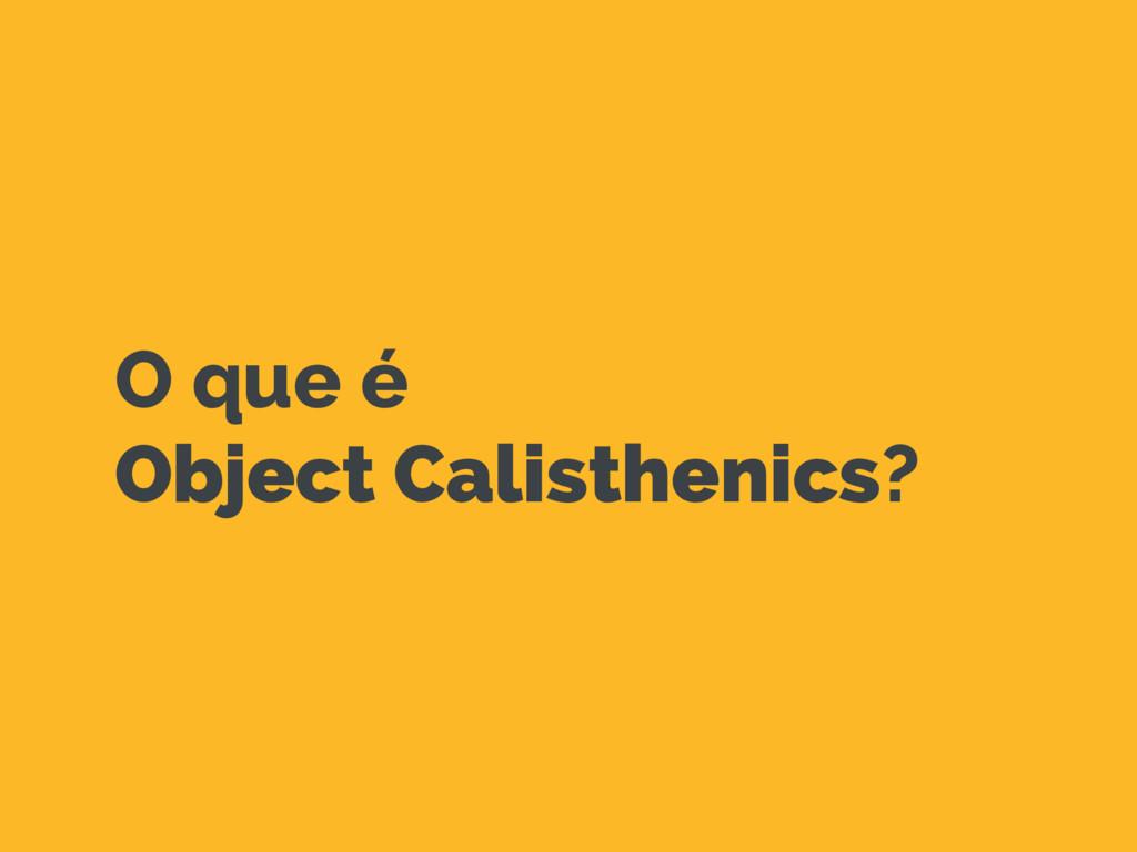 O que é Object Calisthenics?