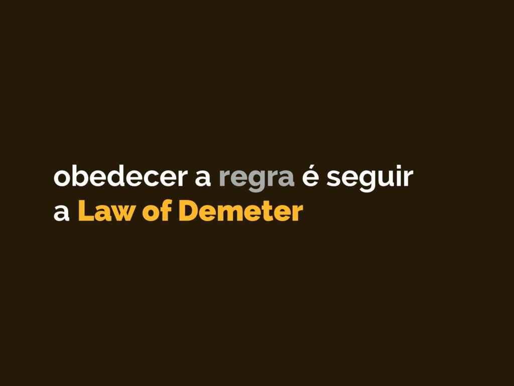 obedecer a regra é seguir a Law of Demeter