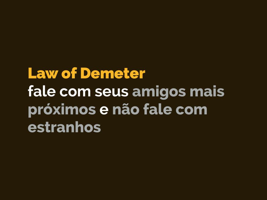 Law of Demeter fale com seus amigos mais próxim...