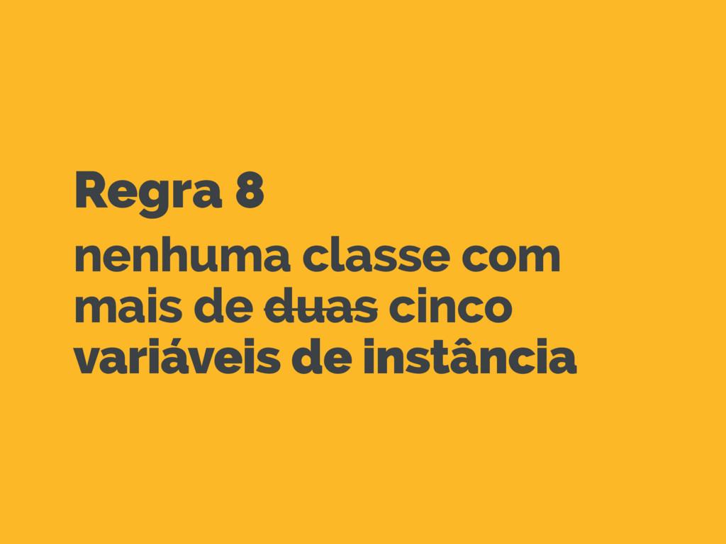 Regra 8 nenhuma classe com mais de duas cinco v...