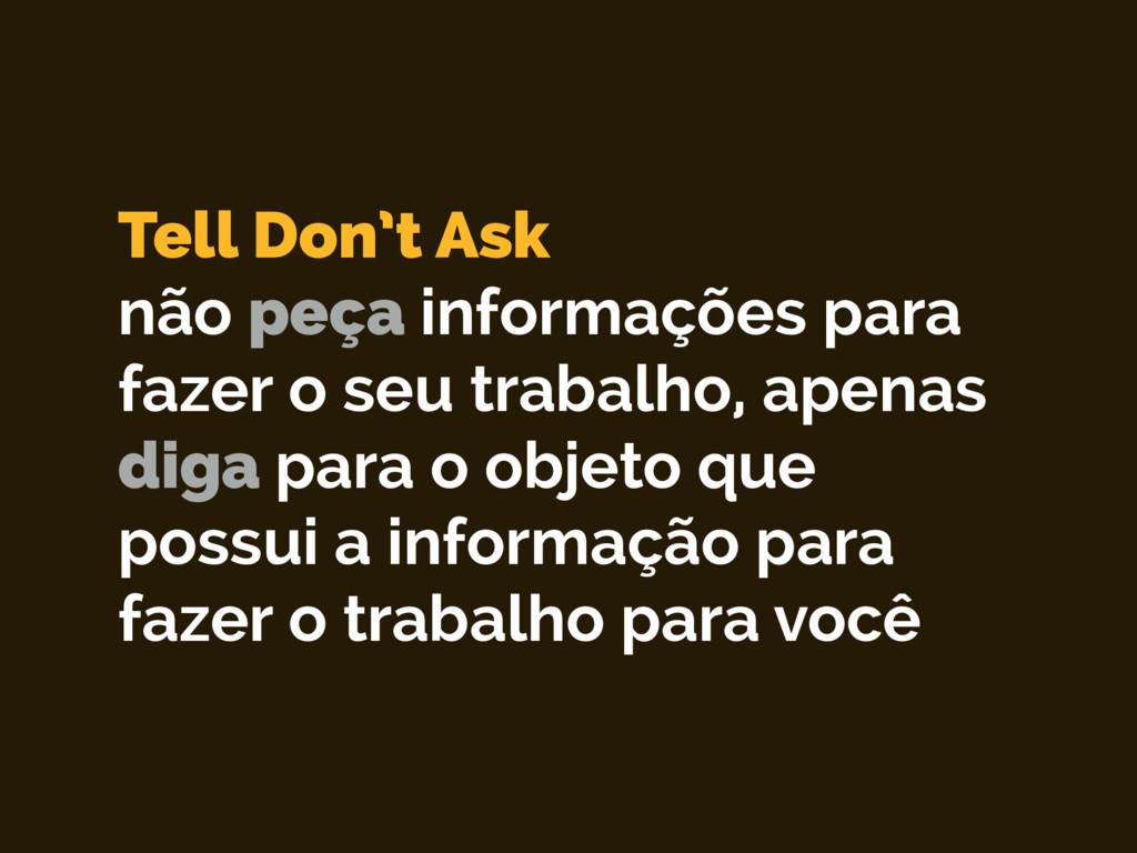Tell Don't Ask não peça informações para fazer ...