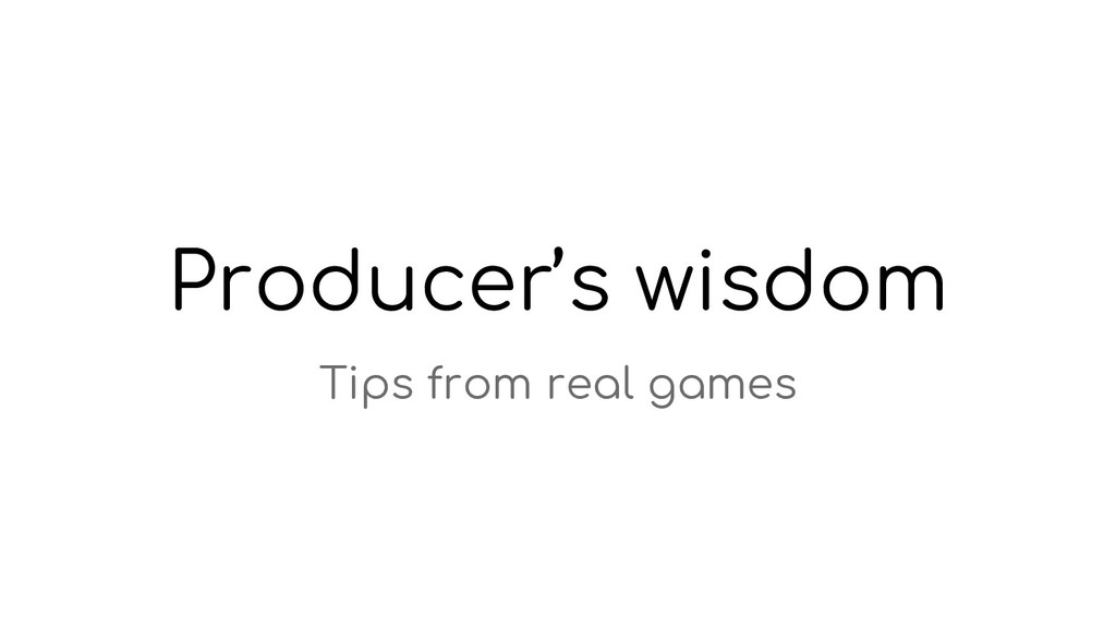 Producer's wisdom Tips from real games