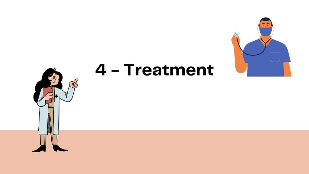 4 - Treatment
