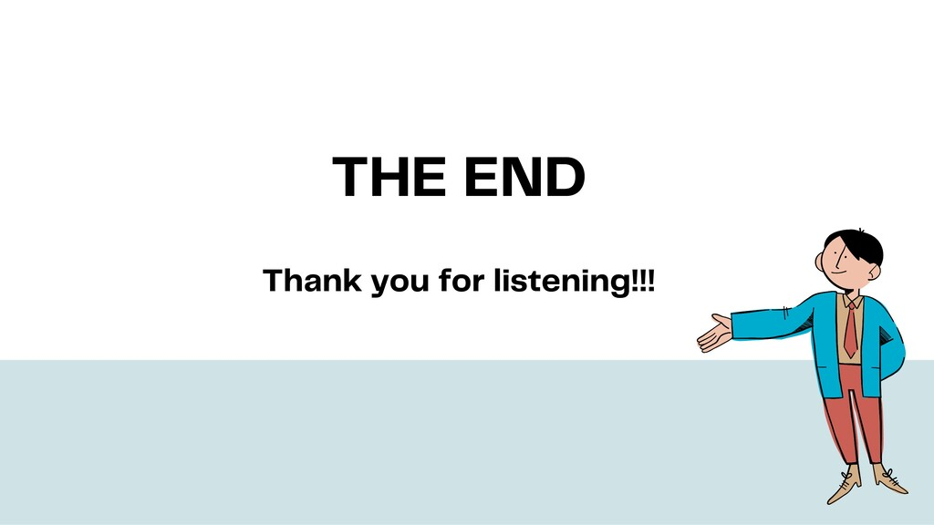 THE END Thank you for listening!!!