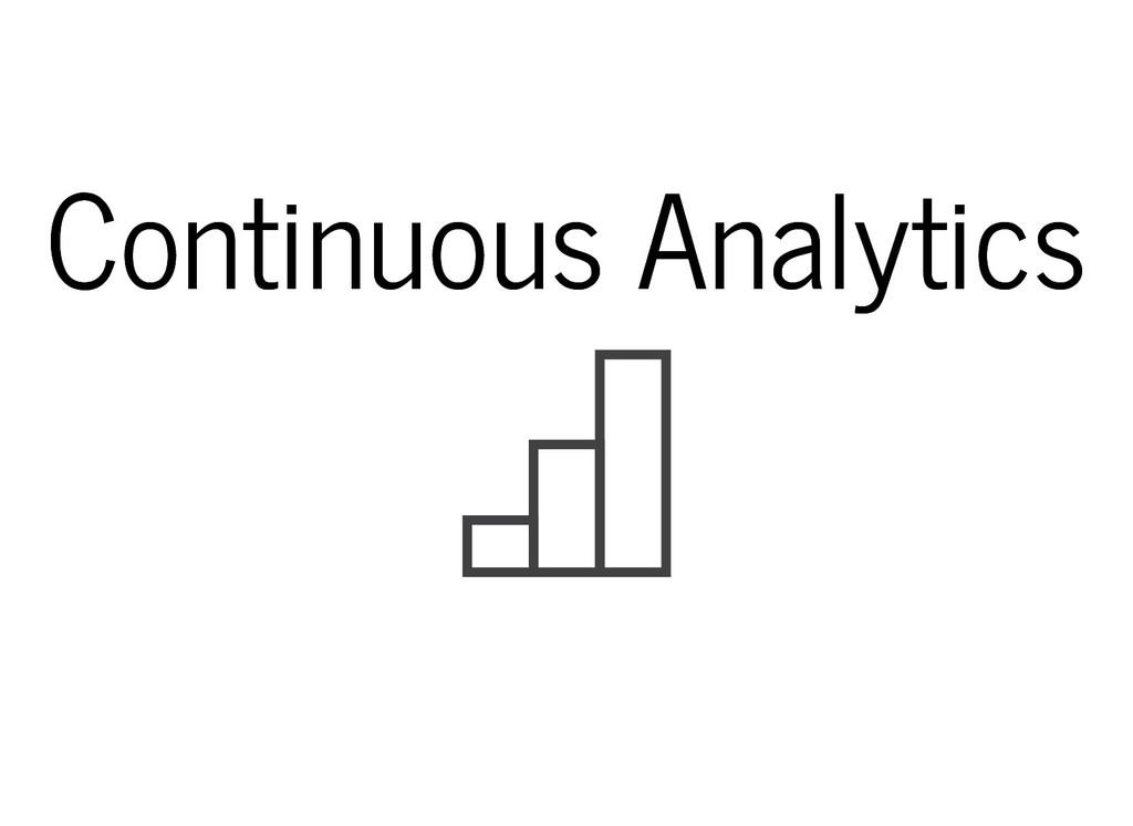 Continuous Analytics Continuous Analytics