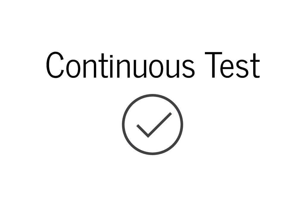 Continuous Test Continuous Test