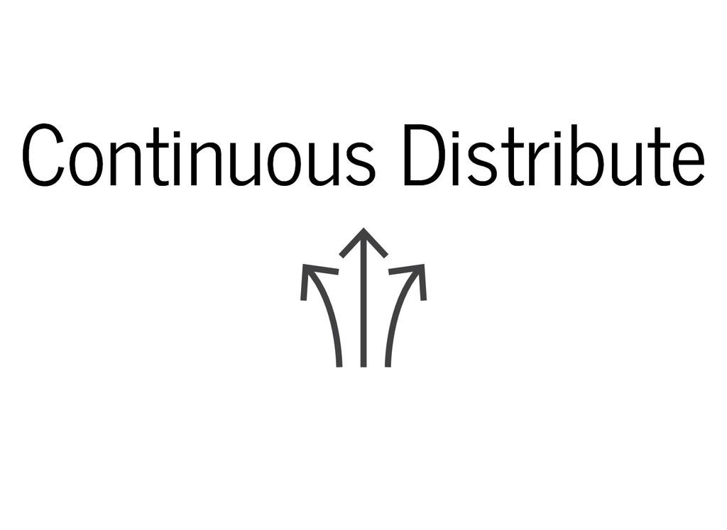Continuous Distribute Continuous Distribute