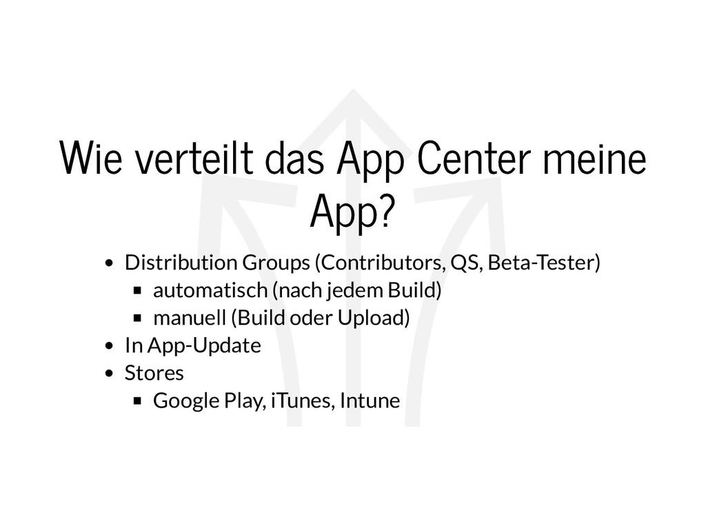 Wie verteilt das App Center meine Wie verteilt ...