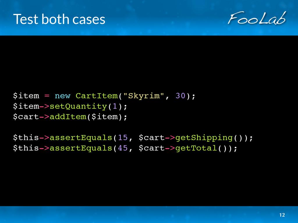 "Test both cases $item = new CartItem(""Skyrim"", ..."
