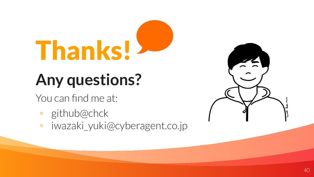 40 Thanks! Any questions? You can find me at: ◦ ...