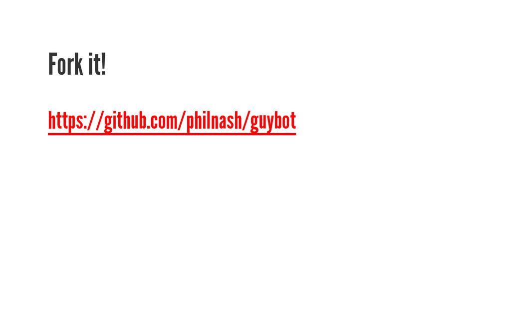 Fork it! https://github.com/philnash/guybot
