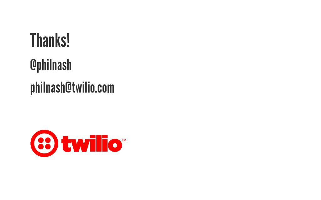 Thanks! @philnash philnash@twilio.com