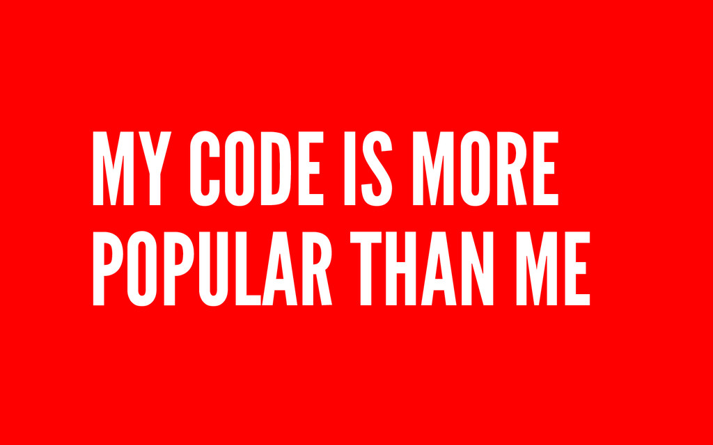 MY CODE IS MORE POPULAR THAN ME