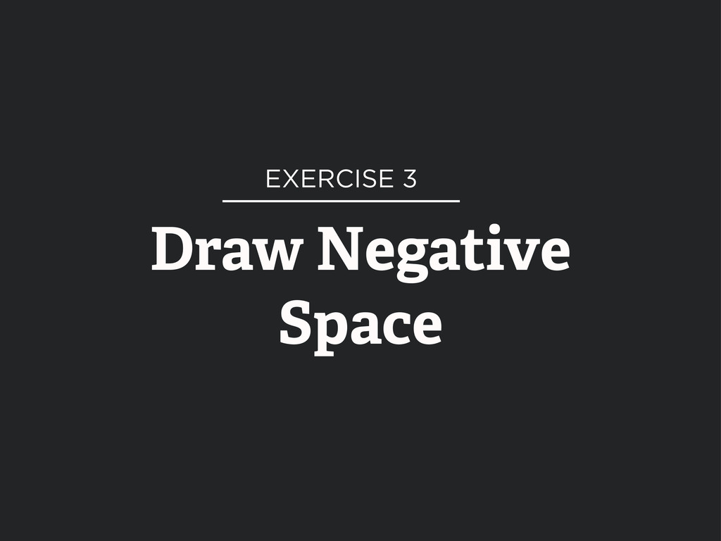Draw Negative Space EXERCISE 3
