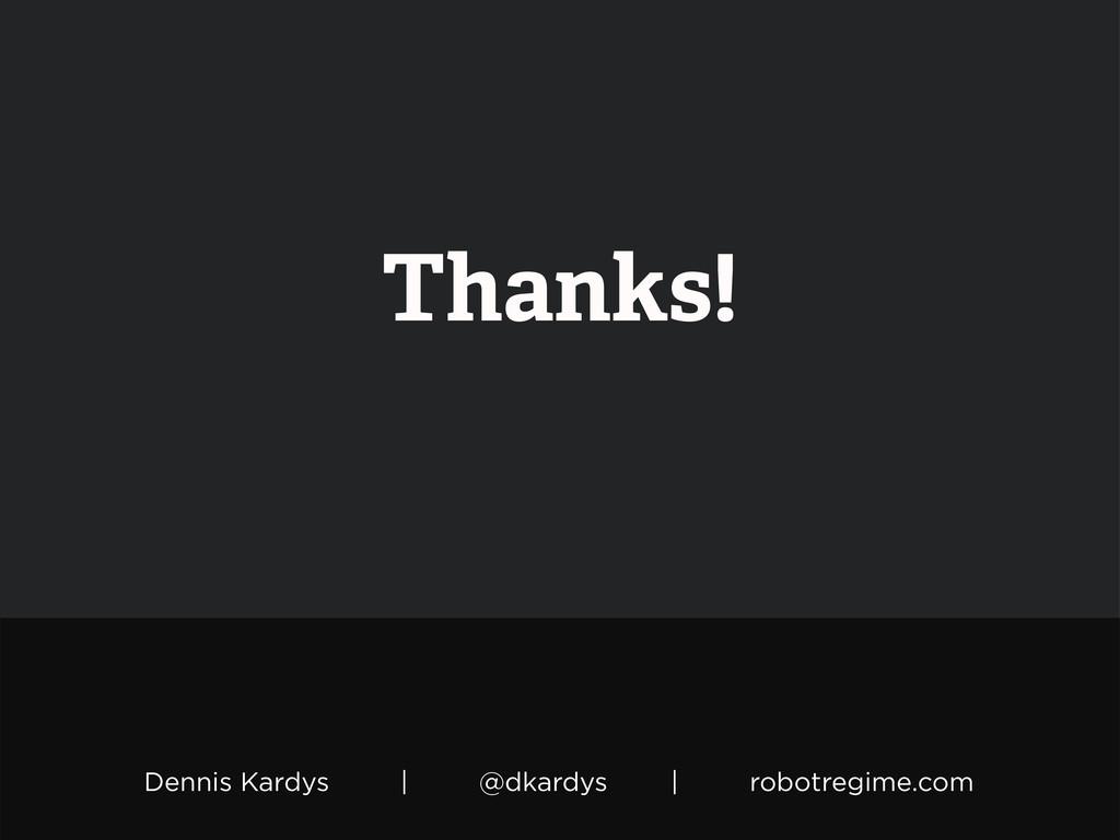 Dennis Kardys | @dkardys | robotregime.com Than...