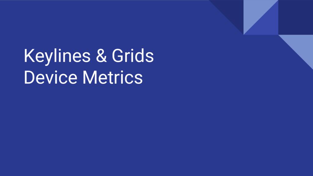 Keylines & Grids Device Metrics