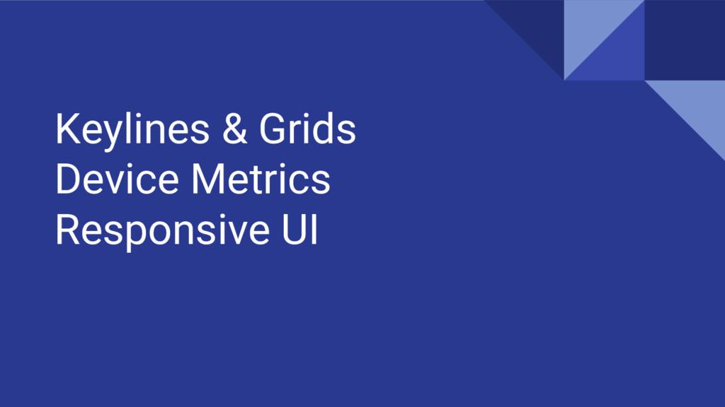 Keylines & Grids Device Metrics Responsive UI