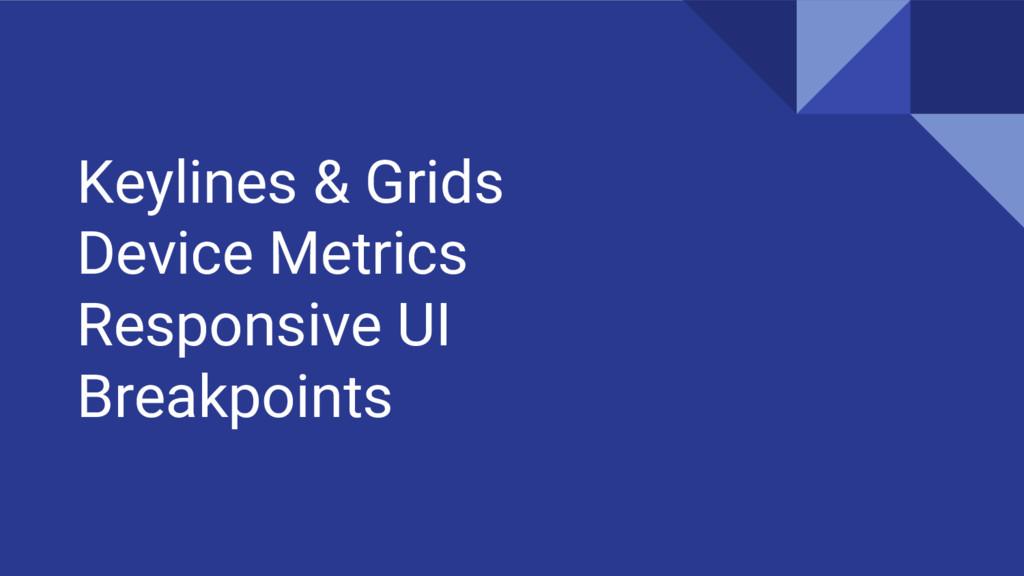 Keylines & Grids Device Metrics Responsive UI B...