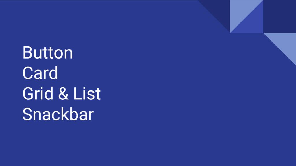 Button Card Grid & List Snackbar