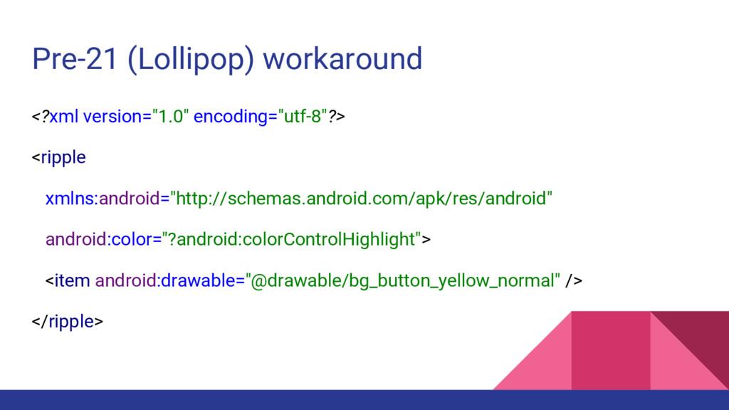 """Pre-21 (Lollipop) workaround <?xml version=""""1.0..."""