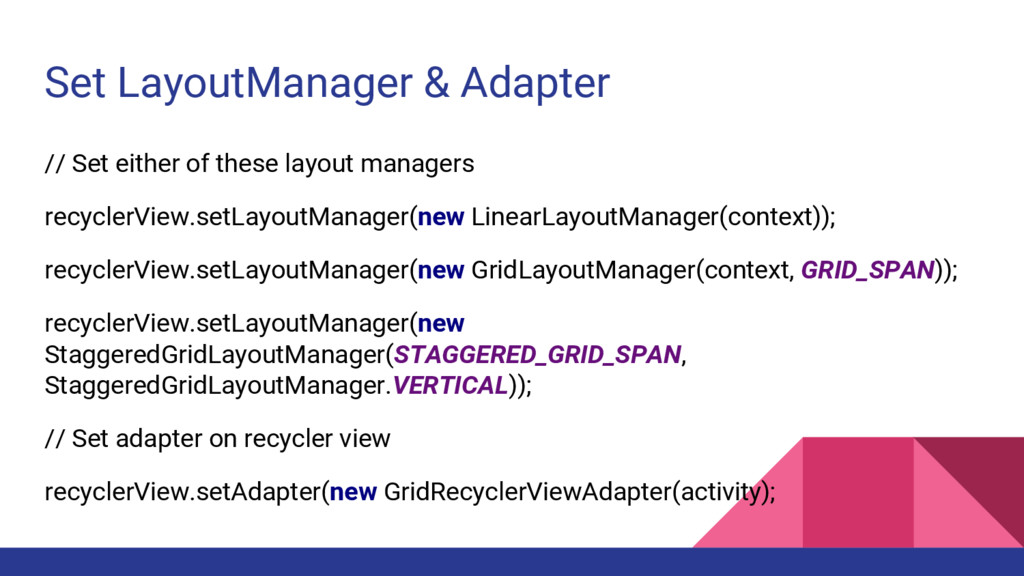 Set LayoutManager & Adapter // Set either of th...
