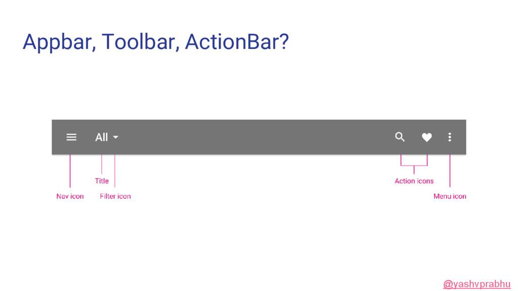 Appbar, Toolbar, ActionBar? @yashvprabhu