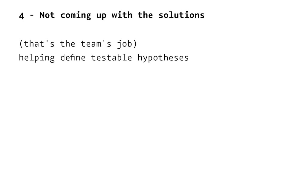 4 - Not coming up with the solutions (that's th...