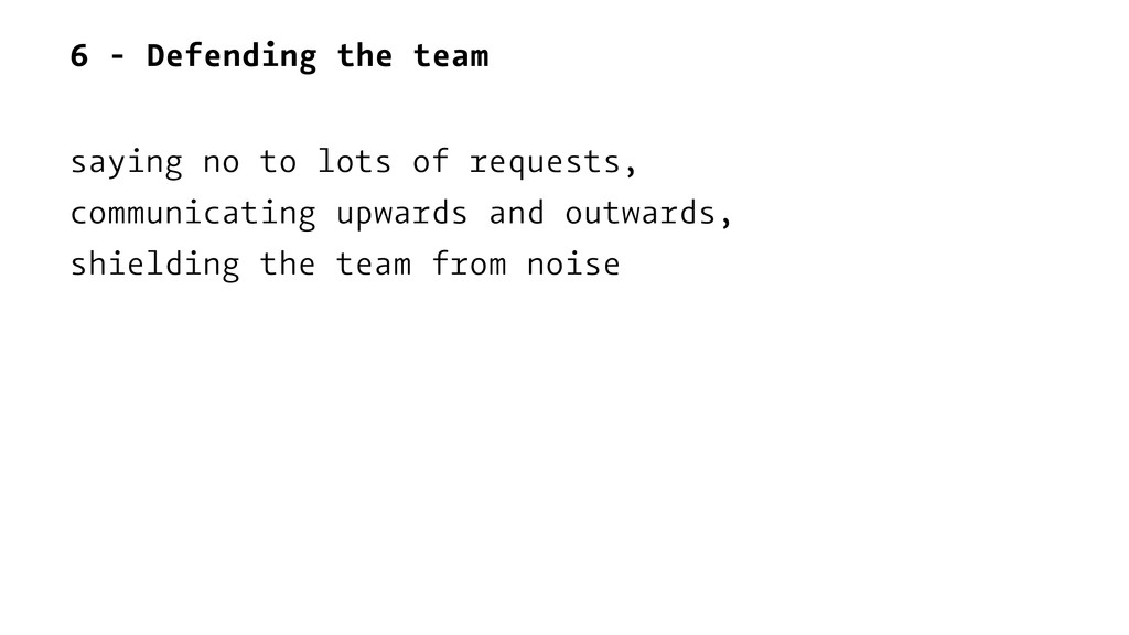 6 - Defending the team saying no to lots of req...