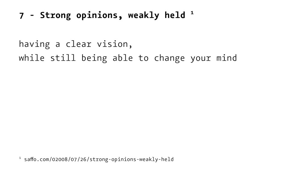 7 - Strong opinions, weakly held 1 having a cle...