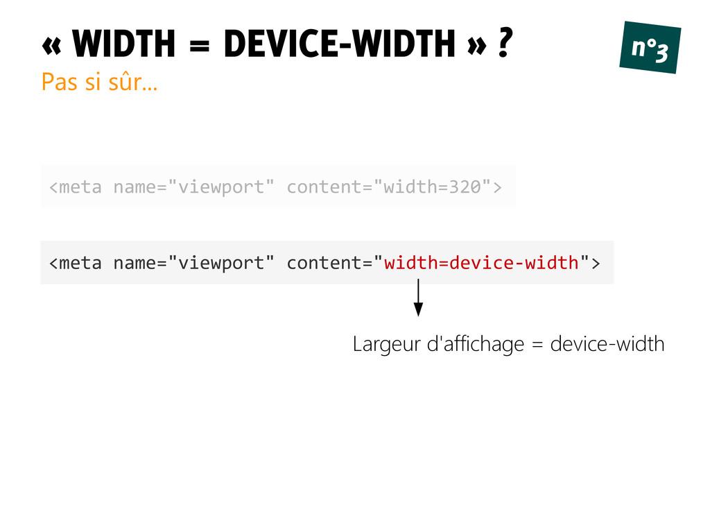 « WIDTH = DEVICE-WIDTH » ? Pas si sûr... n°3 <m...