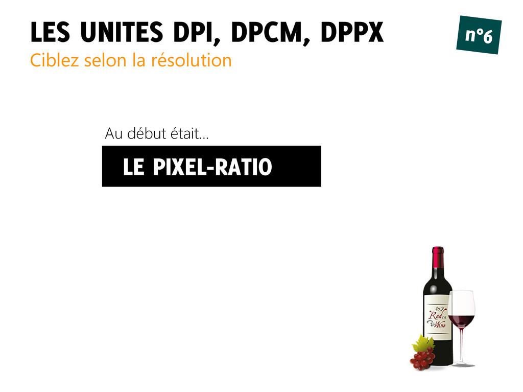 LES UNITES DPI, DPCM, DPPX Ciblez selon la réso...