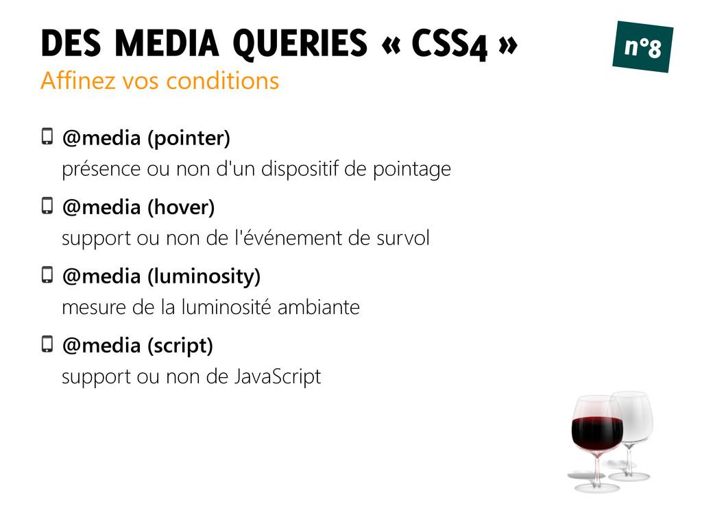 DES MEDIA QUERIES « CSS4 » Affinez vos conditio...