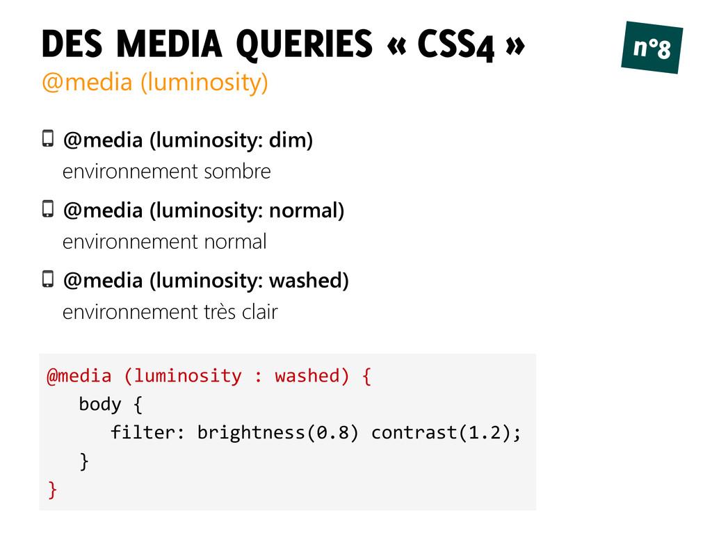 DES MEDIA QUERIES « CSS4 » @media (luminosity) ...
