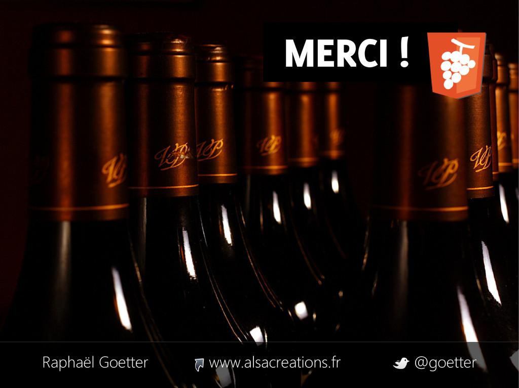 MERCI ! Raphaël Goetter www.alsacreations.fr @g...