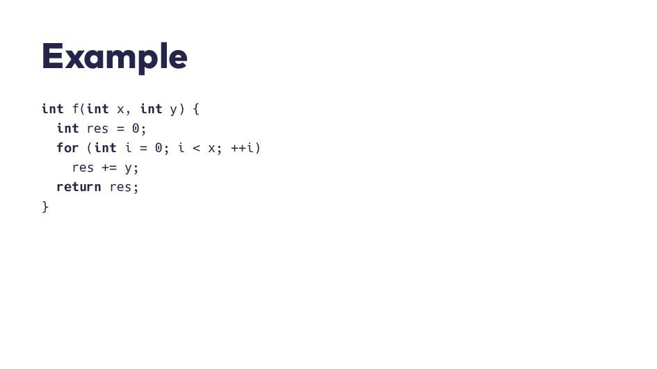 E x a m p l e int f(int x, int y) { int res = 0...