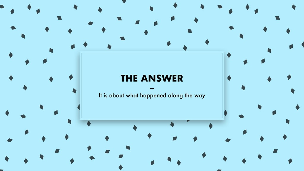 THE ANSWER — It is about what happened along th...