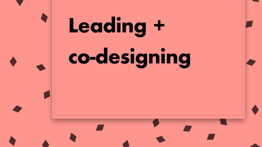 Leading + co-designing