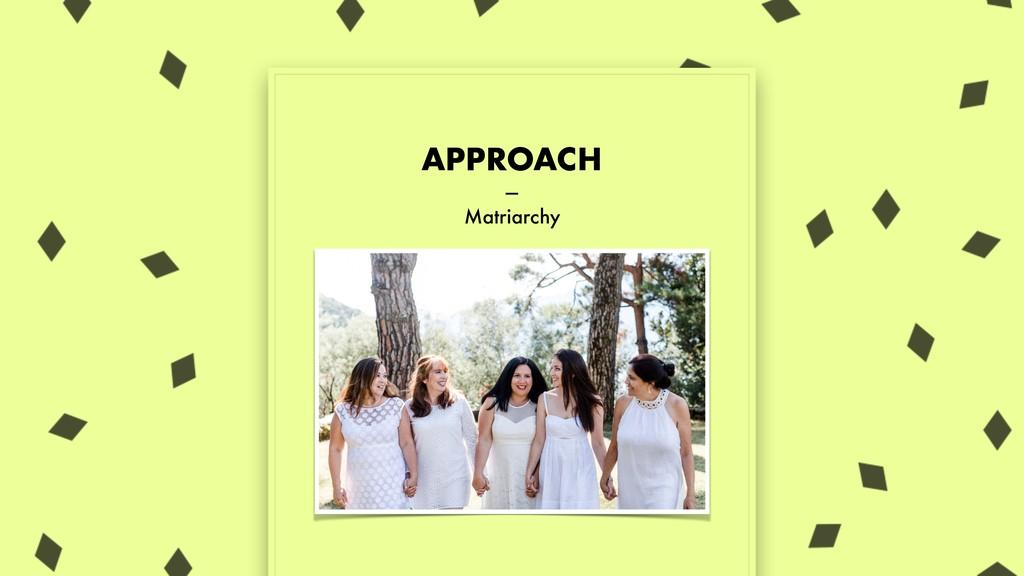 APPROACH — Matriarchy
