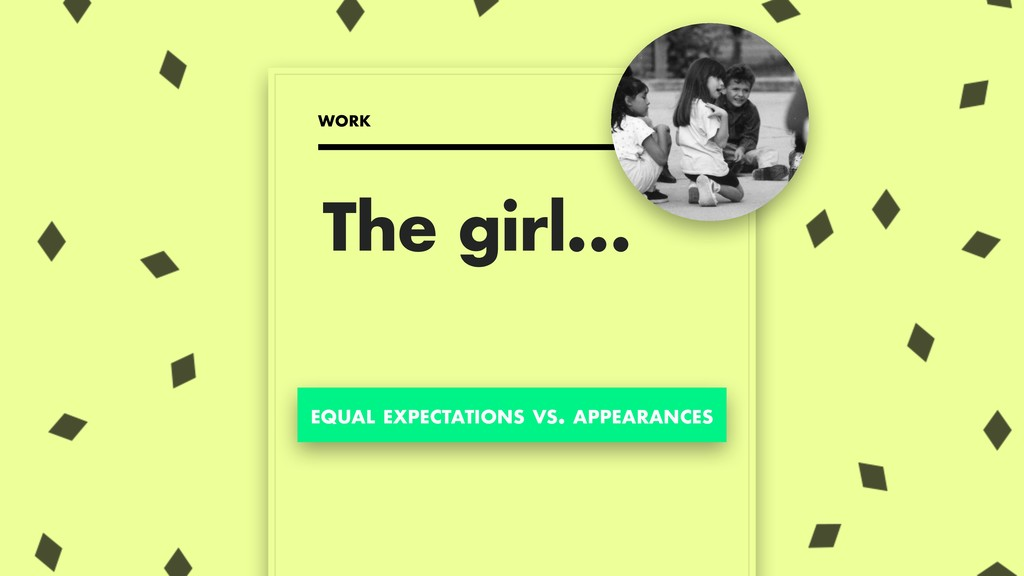 The girl… WORK EQUAL EXPECTATIONS VS. APPEARANC...