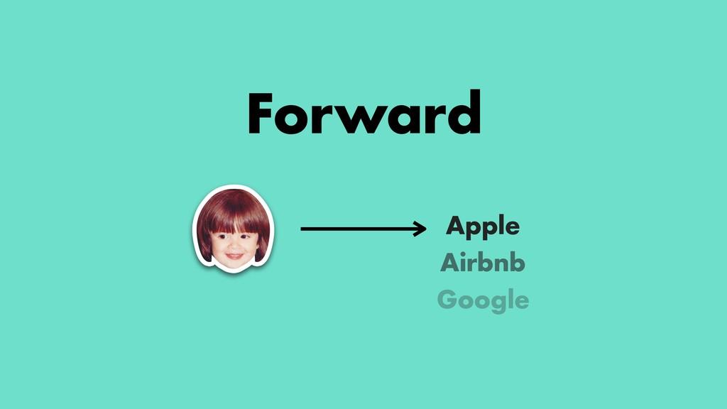 Forward Airbnb Google Apple