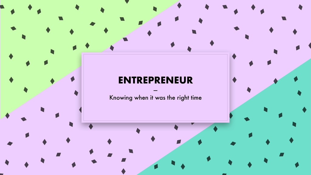 ENTREPRENEUR — Knowing when it was the right ti...