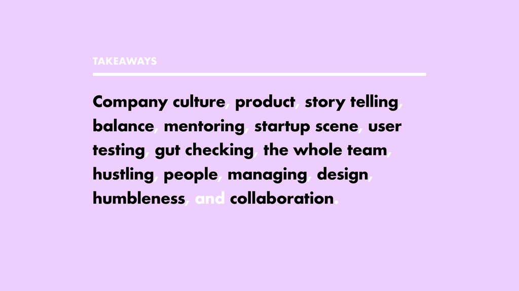 TAKEAWAYS Company culture, product, story telli...