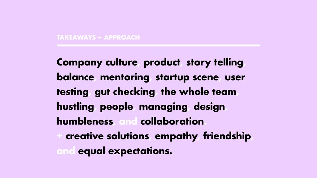 TAKEAWAYS + APPROACH Company culture, product, ...