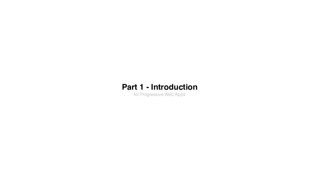 Part 1 - Introduction for Progressive Web Apps