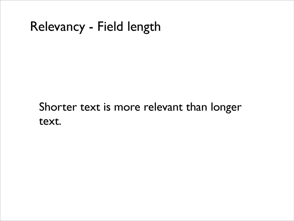Relevancy - Field length Shorter text is more r...
