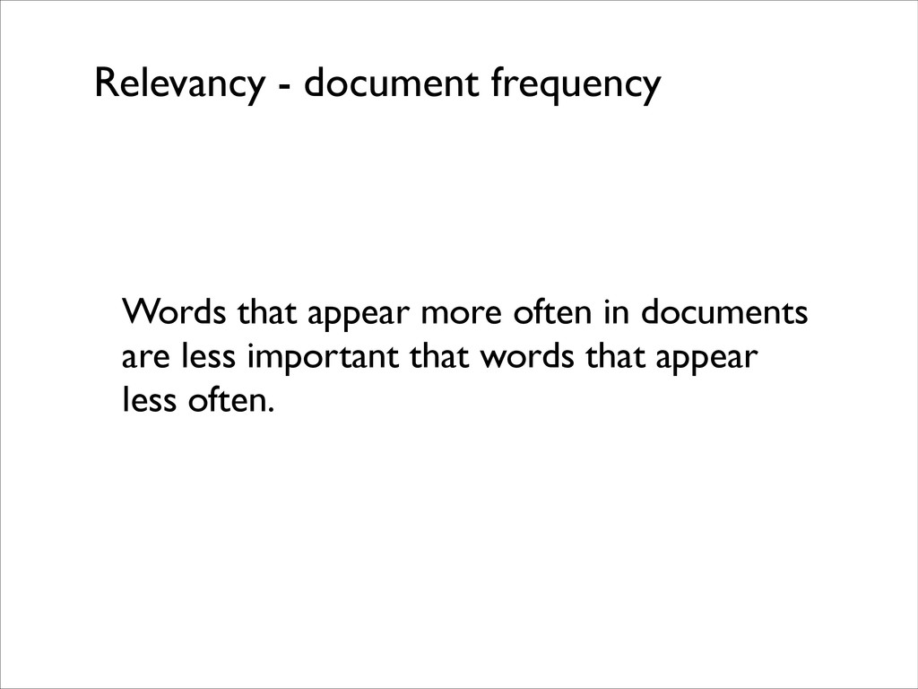 Relevancy - document frequency Words that appea...