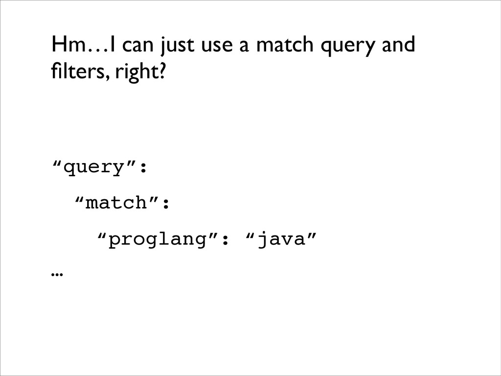 Hm…I can just use a match query and filters, rig...