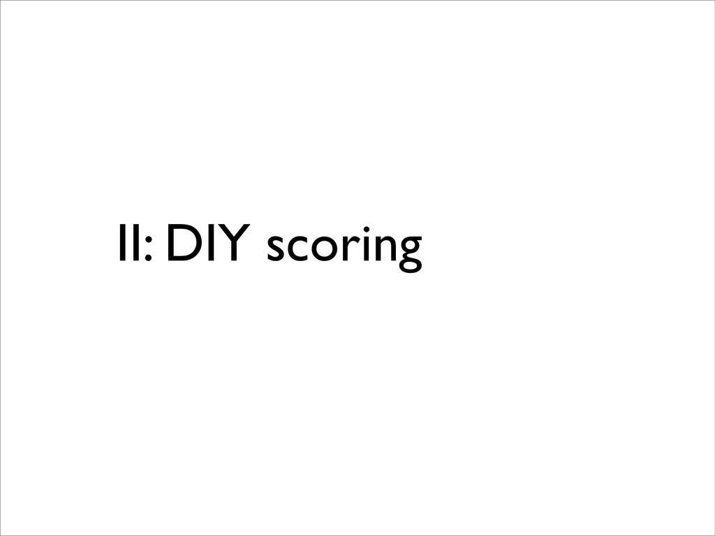 II: DIY scoring